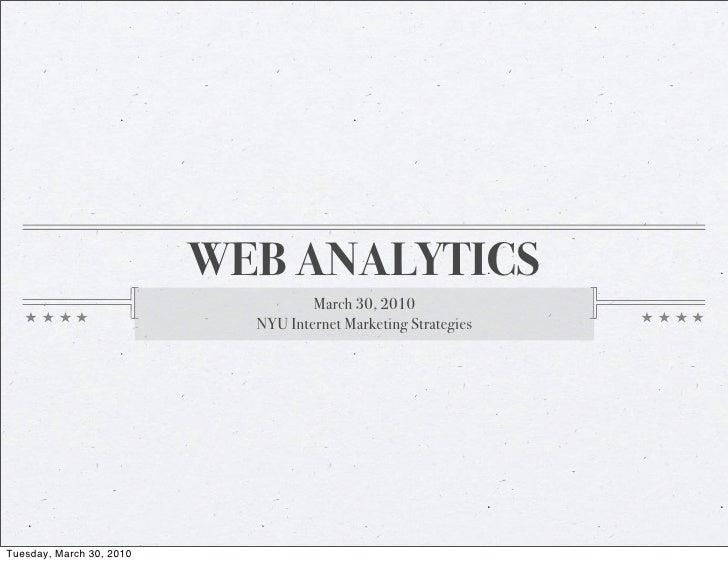 WEB ANALYTICS                                     March 30, 2010                             NYU Internet Marketing Strate...