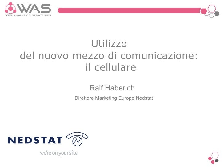 Ralf Haberich Utilizzo  del nuovo mezzo di comunicazione:  il cellulare Direttore Marketing Europe   Nedstat