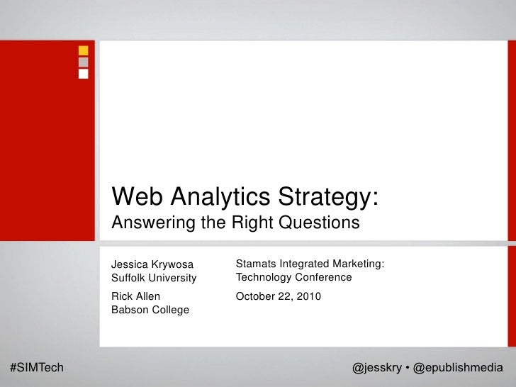 Web Analytics Strategy:           Answering the Right Questions           Jessica Krywosa      Stamats Integrated Marketin...