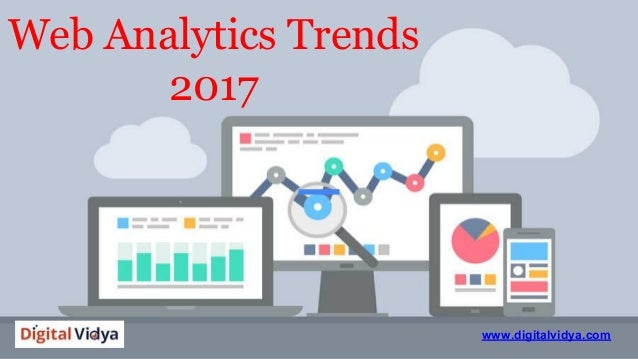 Web Analytics Trends 2017 www.digitalvidya.com