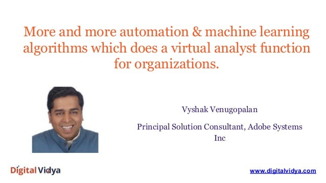 More and more automation & machine learning algorithms which does a virtual analyst function for organizations. www.digita...