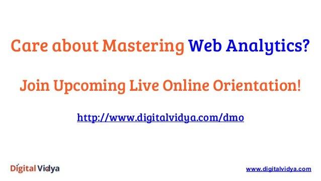 Care about Mastering Web Analytics? Join Upcoming Live Online Orientation! http://www.digitalvidya.com/dmo www.digitalvidy...