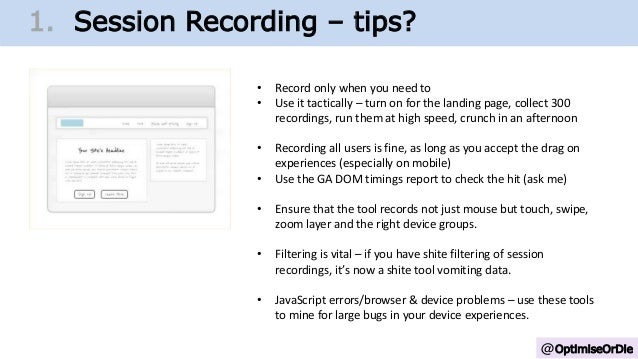 @OptimiseOrDie 1. Change Growth Trajectory1. Session Recording – tips? • Record only when you need to • Use it tactically ...