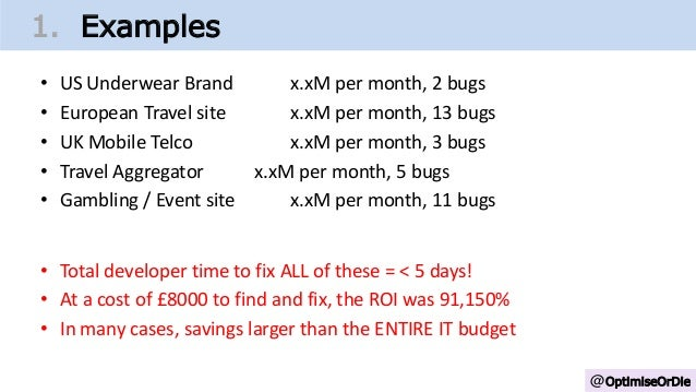@OptimiseOrDie 1. Examples • US Underwear Brand x.xM per month, 2 bugs • European Travel site x.xM per month, 13 bugs • UK...