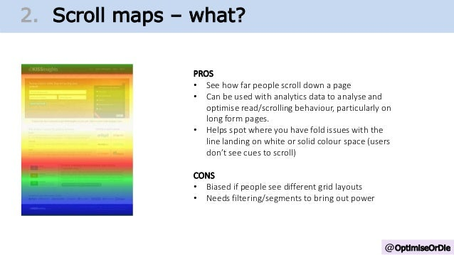 @OptimiseOrDie 1. Change Growth Trajectory2. Scroll maps – what? PROS • See how far people scroll down a page • Can be use...