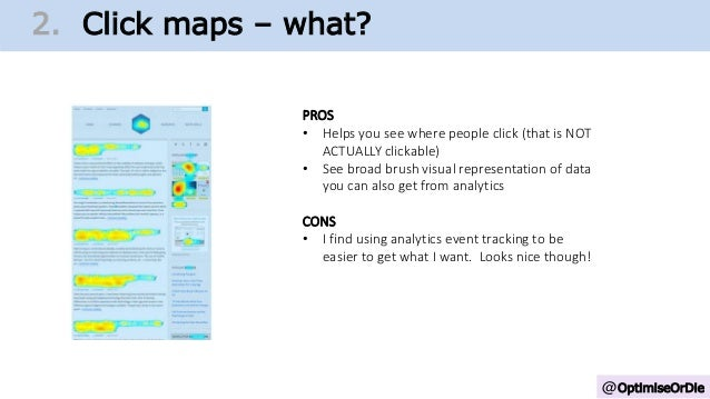 @OptimiseOrDie 1. Change Growth Trajectory2. Click maps – what? PROS • Helps you see where people click (that is NOT ACTUA...