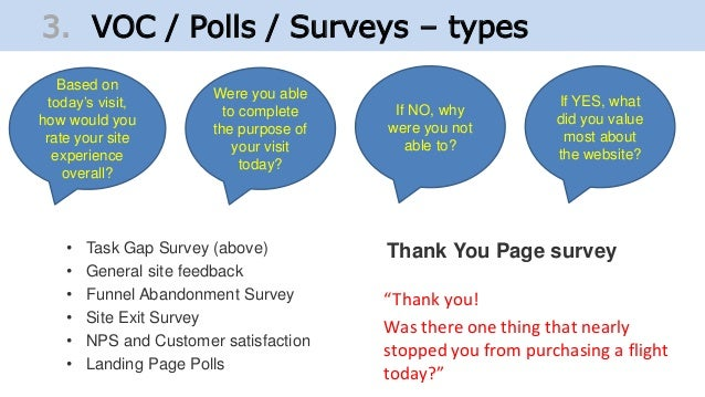 • Task Gap Survey (above) • General site feedback • Funnel Abandonment Survey • Site Exit Survey • NPS and Customer satisf...