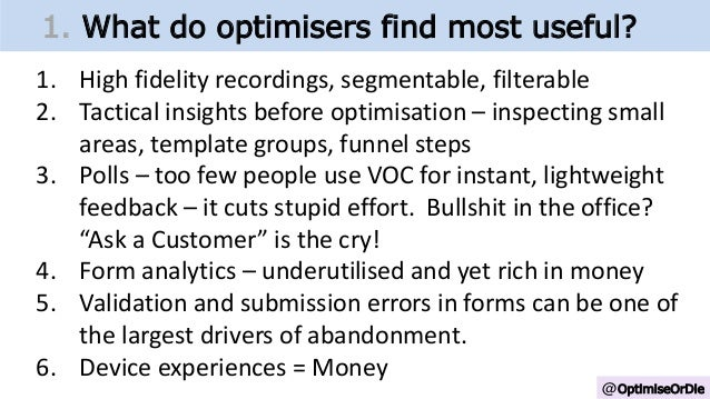 @OptimiseOrDie 1. What do optimisers find most useful? 1. High fidelity recordings, segmentable, filterable 2. Tactical in...