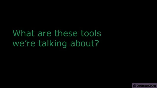 What are these tools we're talking about? @OptimiseOrDie