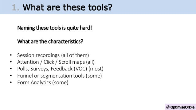 @OptimiseOrDie 1. What are these tools? Naming these tools is quite hard! What are the characteristics? • Session recordin...