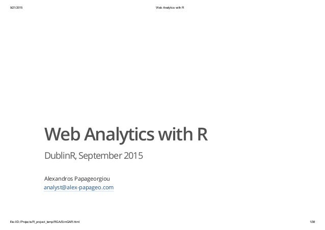 9/21/2015 Web Analytics with R file:///D:/Projects/R_project_temp/RGA/SimGAR.html 1/38 Web Analytics with R DublinR,Septem...