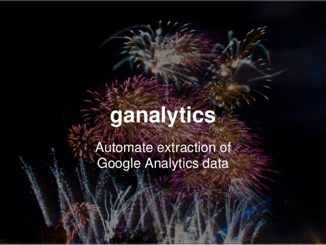 Make querying GA data from R an easy and interactive experience ● Queries are manipulated on the fly ● Defining filter and...