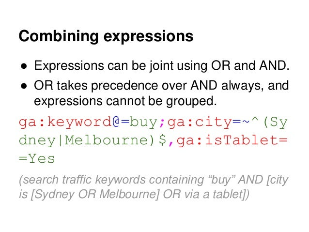 Writing expressions with ganalytics ● Filter to pass to core reporting API ga:keyword@=buy;ga:city=~^(Sydney|Melbourne)$,g...