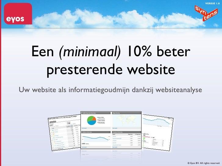 VERSIE 1.0        Een (minimaal) 10% beter      presterende website Uw website als informatiegoudmijn dankzij websiteanaly...