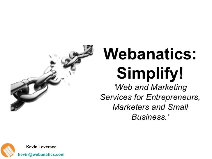 Webanatics:Simplify! ' Web and Marketing Services for Entrepreneurs, Marketers and Small Business.'
