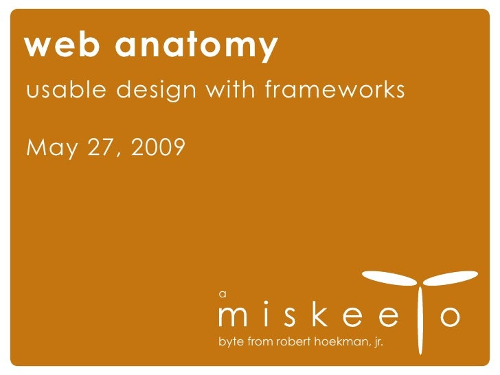 web anatomy usable design with frameworks  May 27, 2009                    a                   byte from robert hoekman, j...