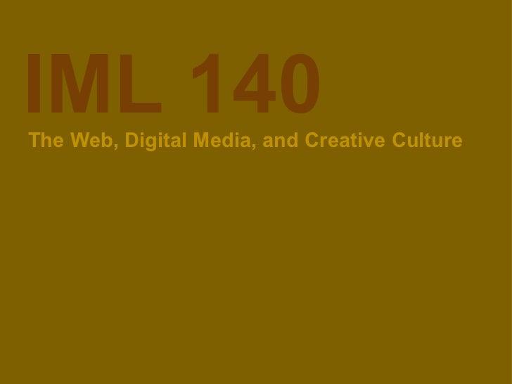 IML 140 The Web, Digital Media, and Creative Culture