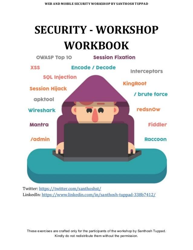 WEB AND MOBILE SECURITY WORKSHOP BY SANTHOSH TUPPAD SECURITY - WORKSHOP WORKBOOK Twitter: https://twitter.com/santhoshst/...