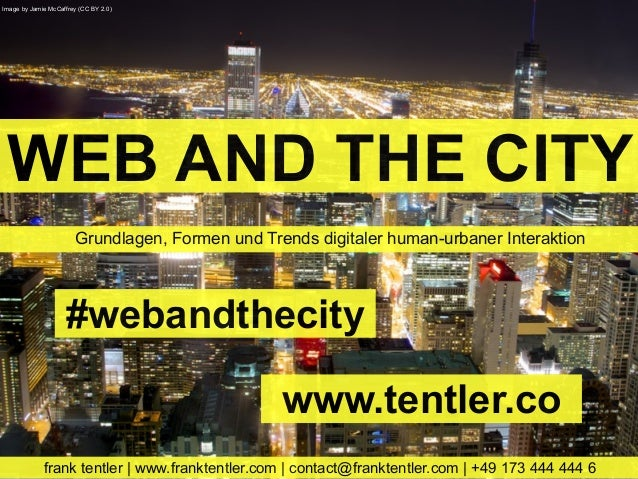 WEB AND THE CITYGrundlagen, Formen und Trends digitaler human-urbaner Interaktionfrank tentler | www.franktentler.com | co...