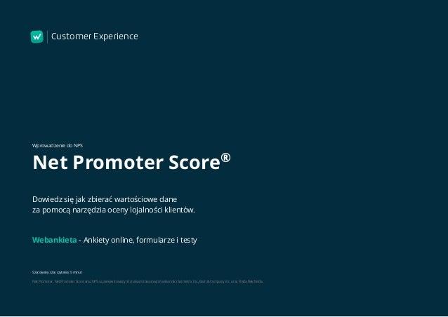 Webankieta - platforma do tworzenia ankiet i badań 1 Wprowadzenie do NPS Net Promoter Score® Dowiedz się jak zbierać warto...