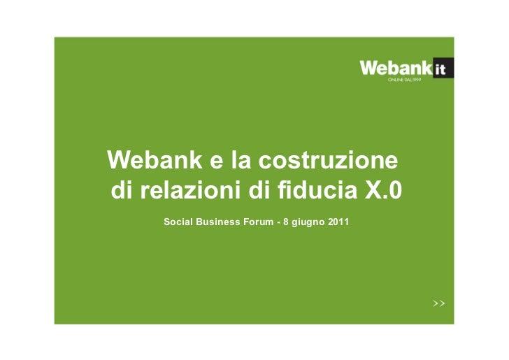 Webank e la costruzionedi relazioni di fiducia X.0     Social Business Forum - 8 giugno 2011