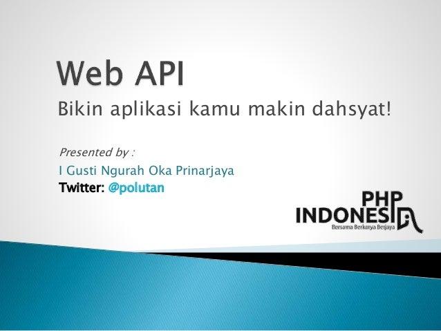Bikin aplikasi kamu makin dahsyat! Presented by : I Gusti Ngurah Oka Prinarjaya Twitter: @polutan