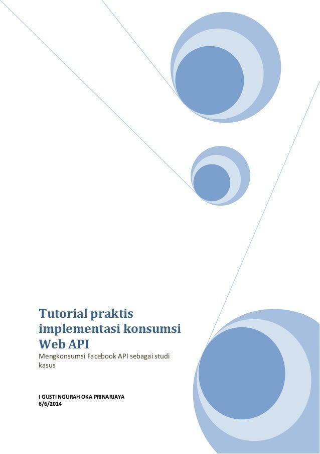 Tutorial praktis implementasi konsumsi Web API Mengkonsumsi Facebook API sebagai studi kasus I GUSTI NGURAH OKA PRINARJAYA...