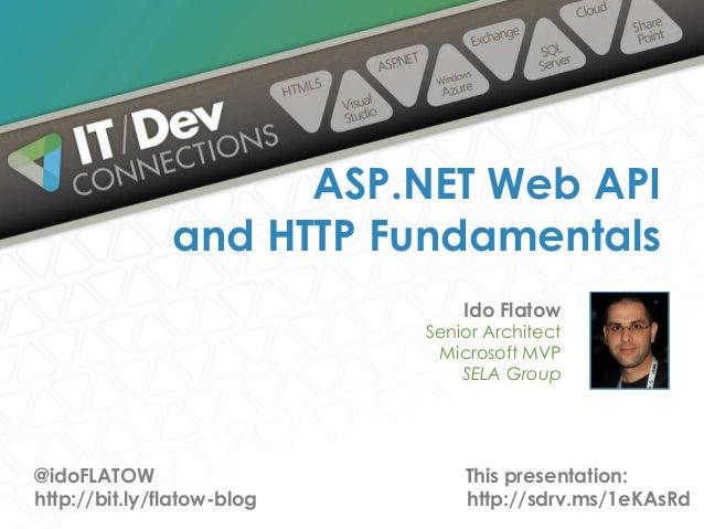 ASP.NET Web API and HTTP Fundamentals Ido Flatow  Senior Architect Microsoft MVP SELA Group  @idoFLATOW http://bit.ly/flat...