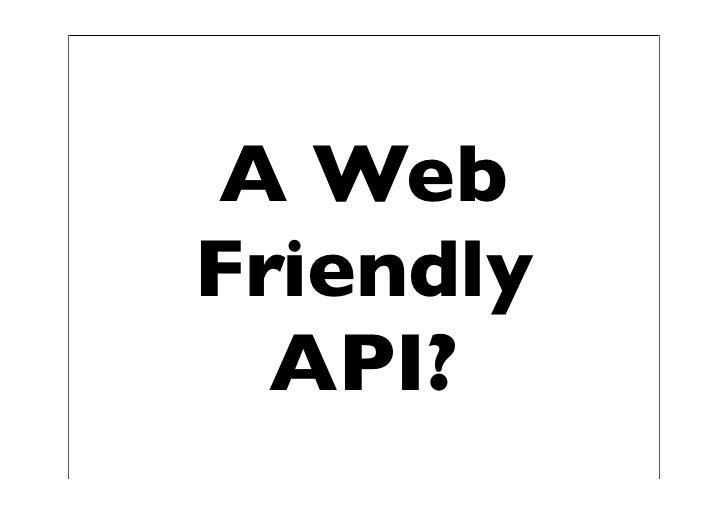 A Web Friendly   API?