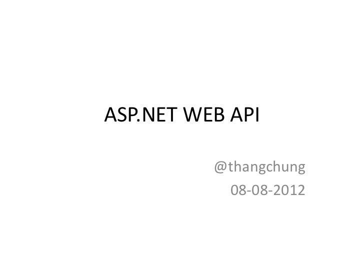 ASP.NET WEB API          @thangchung           08-08-2012