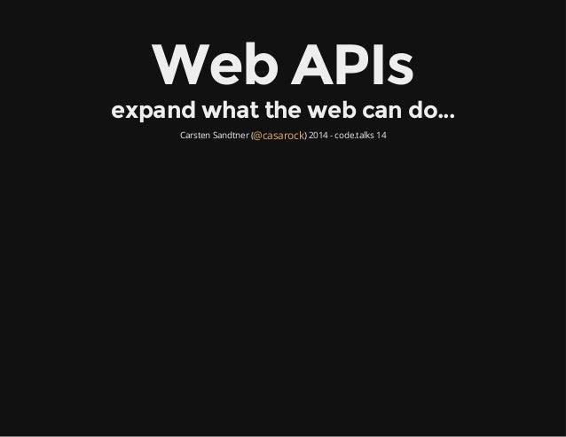 WebAPIs expandwhatthewebcando... Carsten Sandtner ( ) 2014 - code.talks 14@casarock