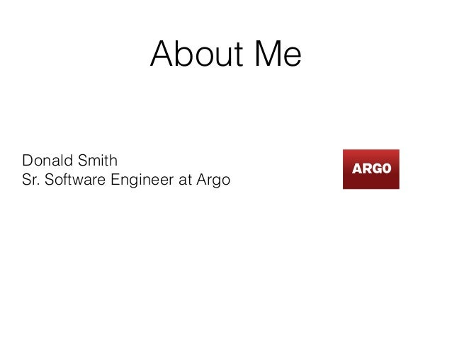 About Me Donald Smith Sr. Software Engineer at Argo