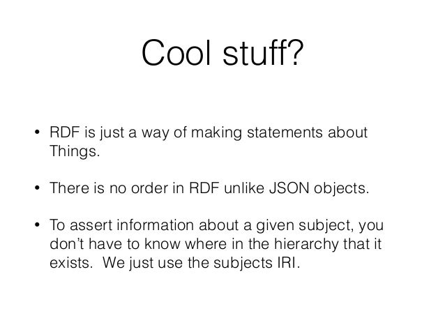RDF allows us to say anything about any Thing in the Universe.