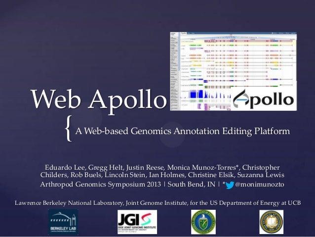 {Web ApolloA Web-based Genomics Annotation Editing PlatformEduardo Lee, Gregg Helt, Justin Reese, Monica Munoz-Torres*, Ch...