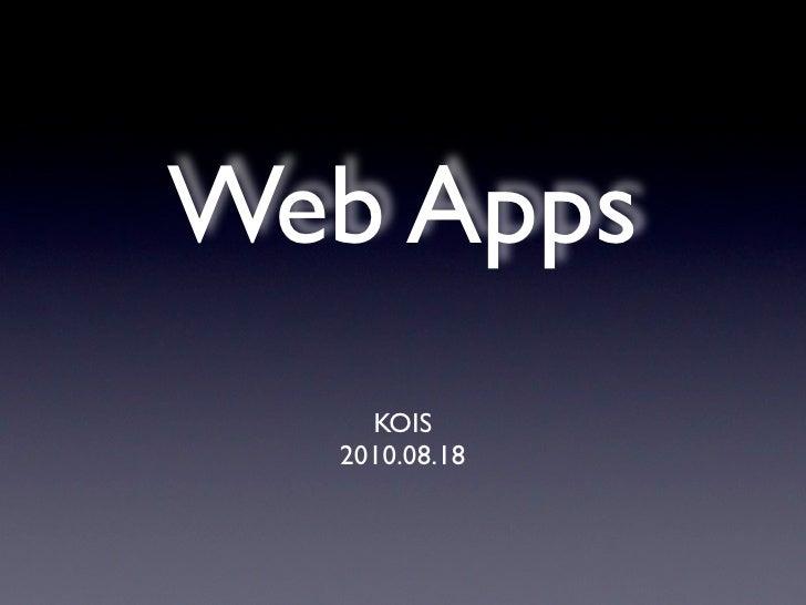 Web Apps     KOIS   2010.08.18