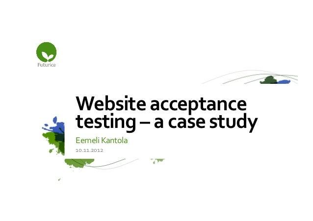 Website acceptance testing – a case study Eemeli Kantola 10.11.2012