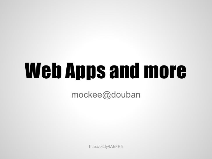 Web Apps and more    mockee@douban       http://bit.ly/IAhFE5