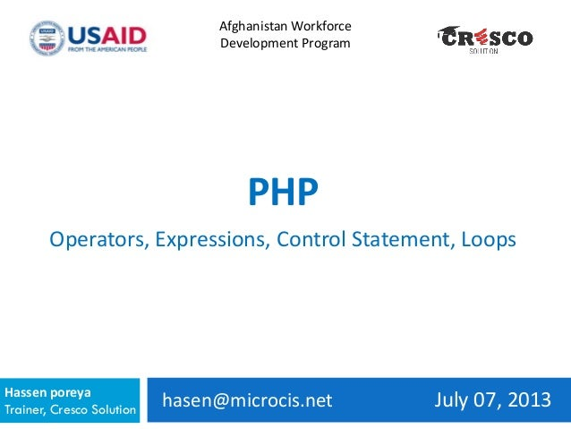 hasen@microcis.net July 07, 2013Hassen poreya Trainer, Cresco Solution Afghanistan Workforce Development Program PHP Opera...