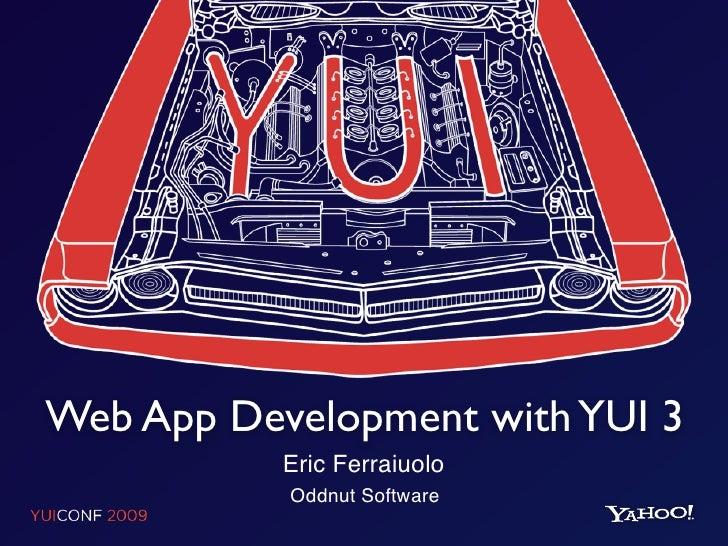 Web App Development with YUI 3            Eric Ferraiuolo            Oddnut Software