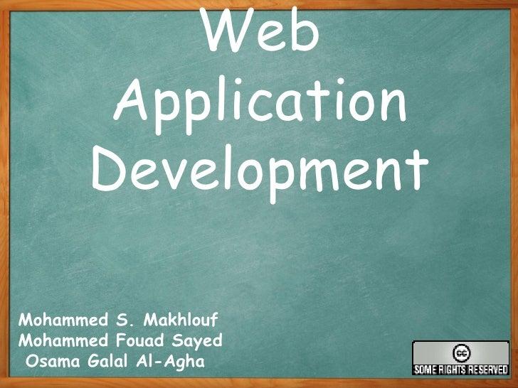 Web Application Development Mohammed S. Makhlouf  Mohammed Fouad Sayed Osama Galal Al-Agha