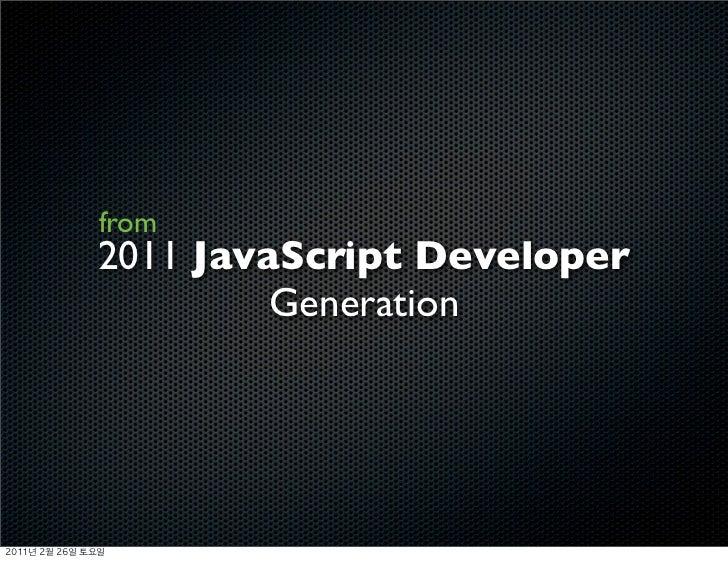 from               2011 JavaScript Developer                        Generation