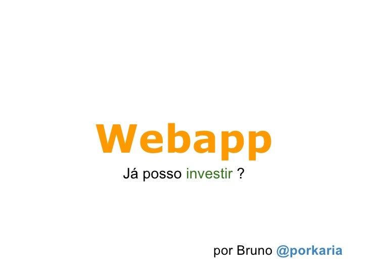 WebappJá posso investir ?              por Bruno @porkaria