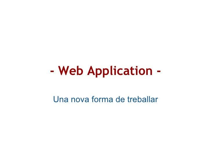 - Web Application - Una nova forma de treballar