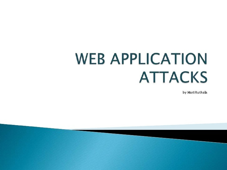 WEB APPLICATION ATTACKS<br />by Hari Ruthala<br />