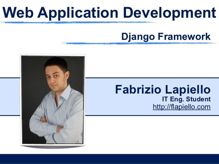 Web Application Development               Django Framework              Fabrizio Lapiello                       IT Eng. St...