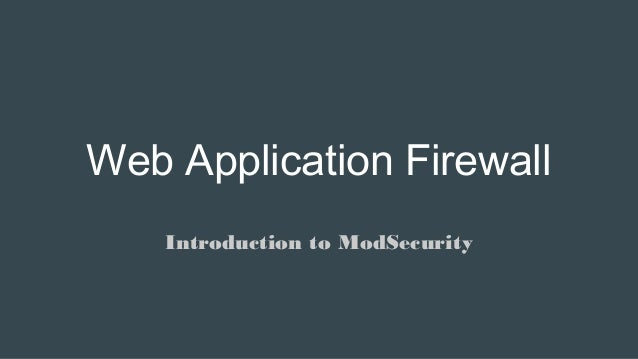 Web Application Firewall Introduction to ModSecurity