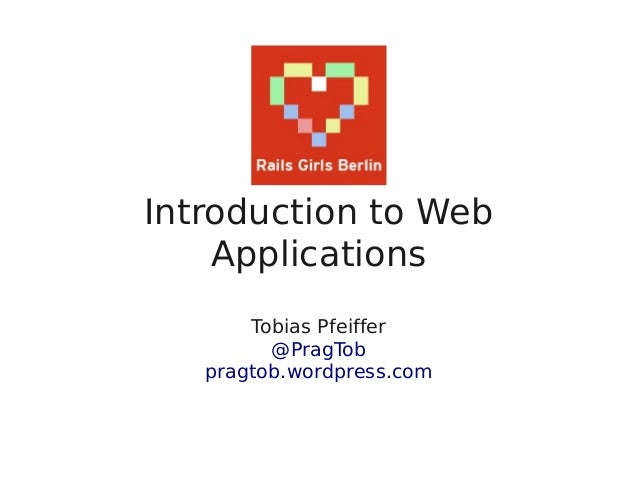 Introduction to WebApplicationsTobias Pfeiffer@PragTobpragtob.wordpress.com