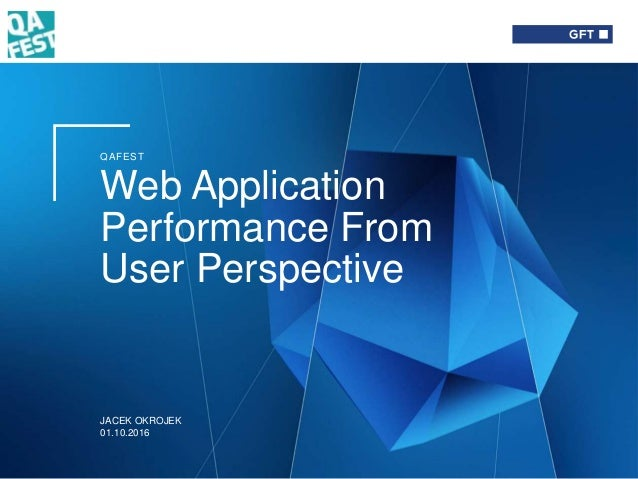 QAFEST Web Application Performance From User Perspective JACEK OKROJEK 01.10.2016