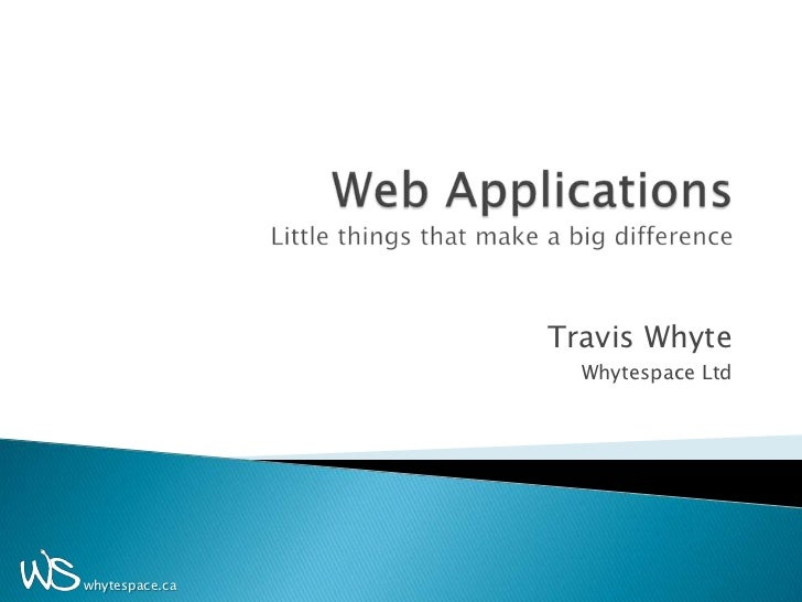 Web ApplicationsLittle things that make a big difference<br />Travis Whyte<br />Whytespace Ltd<br />