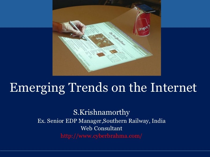 Emerging Trends on the Internet S.Krishnamorthy Ex. Senior EDP Manager,Southern Railway, India Web Consultant http://www.c...